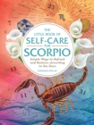 The Little Book of Self-Care for Scorpio : Simple Ways to Refresh and Restore-According to the Stars - Book