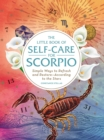 The Little Book of Self-Care for Scorpio : Simple Ways to Refresh and Restore-According to the Stars - eBook