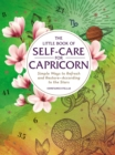 The Little Book of Self-Care for Capricorn : Simple Ways to Refresh and Restore-According to the Stars - eBook