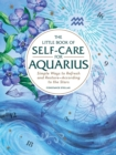 The Little Book of Self-Care for Aquarius : Simple Ways to Refresh and Restore-According to the Stars - Book