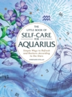 The Little Book of Self-Care for Aquarius : Simple Ways to Refresh and Restore-According to the Stars - eBook