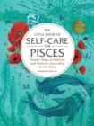 The Little Book of Self-Care for Pisces : Simple Ways to Refresh and Restore-According to the Stars - Book