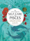 The Little Book of Self-Care for Pisces : Simple Ways to Refresh and Restore-According to the Stars - eBook