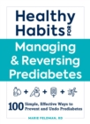 Healthy Habits for Managing & Reversing Prediabetes : 100 Simple, Effective Ways to Prevent and Undo Prediabetes - Book