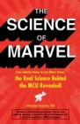The Science of Marvel : From Infinity Stones to Iron Man's Armor, the Real Science Behind the MCU Revealed! - Book