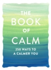 The Book of Calm : 250 Ways to a Calmer You - Book
