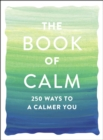 The Book of Calm : 250 Ways to a Calmer You - eBook