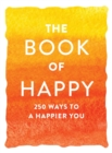The Book of Happy : 250 Ways to a Happier You - Book