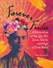 Forever Frida : A Celebration of the Life, Art, Loves, Words, and Style of Frida Kahlo - Book