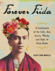 Forever Frida : A Celebration of the Life, Art, Loves, Words, and Style of Frida Kahlo - eBook