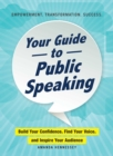Your Guide to Public Speaking : Build Your Confidence, Find Your Voice, and Inspire Your Audience - Book