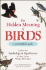The Hidden Meaning of Birds--A Spiritual Field Guide : Explore the Symbology and Significance of These Divine Winged Messengers - eBook