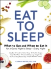 Eat to Sleep : What to Eat and When to Eat It for a Good Night's Sleep-Every Night - eBook