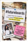 #FutureBoards : Learn How to Create a Vision Board to Get Exactly the Life You Want - Book