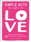Simple Acts of Love : 500 Little Ways to Make a Big Difference in Your Relationship - eBook