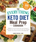 The Everything Keto Diet Meal Prep Cookbook : Includes: Sage Breakfast Sausage, Chicken Tandoori, Philly Cheesesteak-Stuffed Peppers, Lemon Butter Salmon, Cannoli Cheesecake...and Hundreds More! - Book