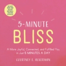 5-Minute Bliss : A More Joyful, Connected, and Fulfilled You in Just 5 Minutes a Day - Book