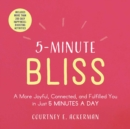5-Minute Bliss : A More Joyful, Connected, and Fulfilled You in Just 5 Minutes a Day - eBook