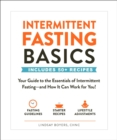 Intermittent Fasting Basics : Your Guide to the Essentials of Intermittent Fasting--and How It Can Work for You! - Book