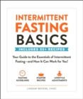 Intermittent Fasting Basics : Your Guide to the Essentials of Intermittent Fasting--and How It Can Work for You! - eBook