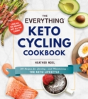 The Everything Keto Cycling Cookbook : 300 Recipes for Starting--and Maintaining--the Keto Lifestyle - Book