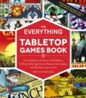 The Everything Tabletop Games Book : From Settlers of Catan to Pandemic, Find Out Which Games to Choose, How to Play, and the Best Ways to Win! - Book