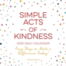 Simple Acts of Kindness 2020 Daily Calendar : Easy Ways to Make a Difference Today! - Book
