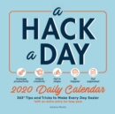 A Hack a Day 2020 Daily Calendar : 365 Tips and Tricks for a Happier, Healthier, More Productive Year - Book