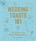 Wedding Toasts 101 : The Guide to the Perfect Wedding Speech - eBook