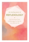 The Healing Power of Reflexology : How the Restorative Power of Reflexology Can Help You Live a Balanced Life - Book