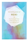 The Healing Power of Reiki : How the Restorative Power of Reiki Can Help You Live a Balanced Life - Book