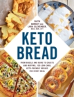 Keto Bread : From Bagels and Buns to Crusts and Muffins, 100 Low-Carb, Keto-Friendly Breads for Every Meal - eBook