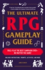 The Ultimate RPG Gameplay Guide : Role-Play the Best Campaign Ever-No Matter the Game! - eBook