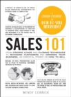 Sales 101 : From Finding Leads and Closing Techniques to Retaining Customers and Growing Your Business, an Essential Primer on How to Sell - eBook
