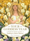 Your Goddess Year : A Week-by-Week Guide to Invoking the Divine Feminine - Book