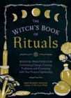 The Witch's Book of Rituals : Magical Practices for Celebrating Change, Creating Traditions, and Connecting with Your Personal Spirituality - Book