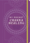 My Pocket Chakra Healing : Anytime Exercises to Unblock, Balance, and Strengthen Your Chakras - Book