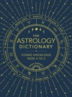 The Astrology Dictionary : Cosmic Knowledge from A to Z - Book