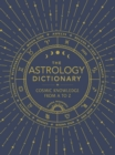 The Astrology Dictionary : Cosmic Knowledge from A to Z - eBook