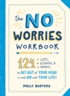 The No Worries Workbook : 124 Lists, Activities, and Prompts to Get Out of Your Head-and On with Your Life! - Book