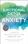Emotional Detox for Anxiety : 7 Steps to Release Anxiety and Energize Joy - eBook