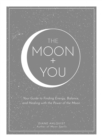 The Moon + You : Your Guide to Finding Energy, Balance, and Healing with the Power of the Moon - Book