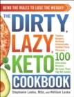 The DIRTY, LAZY, KETO Cookbook : Bend the Rules to Lose the Weight! - eBook