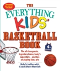 The Everything Kids' Basketball Book, 4th Edition : The All-Time Greats, Legendary Teams, Today's Superstars-and Tips on Playing Like a Pro - Book