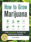 How to Grow Marijuana : The Easiest Guide to Growing Weed - eBook
