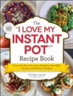 "The ""I Love My Instant Pot(R)"" Recipe Book : From Trail Mix Oatmeal to Mongolian Beef BBQ, 175 Easy and Delicious Recipes - eBook"