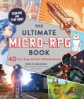 The Ultimate Micro-RPG Book : 40 Fast, Easy, and Fun Tabletop Games - eBook