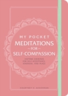 My Pocket Meditations for Self-Compassion : Anytime Exercises for Self-Acceptance, Kindness, and Peace - eBook