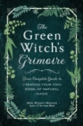 The Green Witch's Grimoire : Your Complete Guide to Creating Your Own Book of Natural Magic - Book