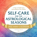 Self-Care for the Astrological Seasons 2021 Daily Calendar : A Year of Self-Care According to the Zodiac - Book